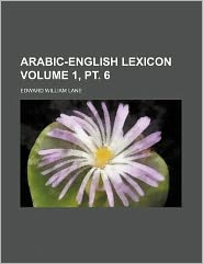 Arabic-English Lexicon Volume 1, PT. 6