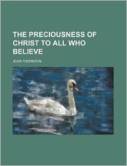 The Preciousness of Christ to All Who Believe