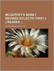 McGuffey's Newly Revised Eclectic First [- ] Reader