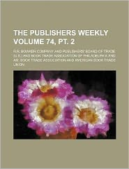 The Publishers Weekly Volume 74, PT. 2
