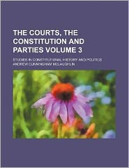 The Courts, the Constitution and Parties Volume 3; Studies in Constitutional History and Politics