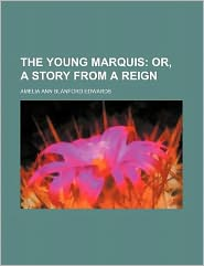 The Young Marquis; Or, a Story from a Reign