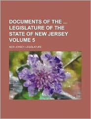 Documents of the Legislature of the State of New Jersey Volume 5
