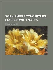 Sophismes Economiques English with Notes