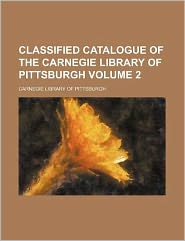 Classified Catalogue of the Carnegie Library of Pittsburgh Volume 2