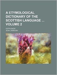 A Etymological Dictionary of the Scottish Language Volume 2; Supplement