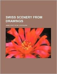Swiss Scenery from Drawings