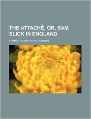 The Attache, Or, Sam Slick in England