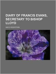 Diary of Francis Evans, Secretary to Bishop Lloyd