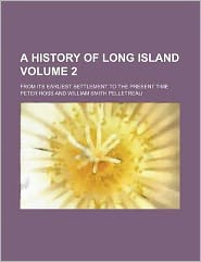 A History of Long Island Volume 2; from Its Earliest Settlement to the Present Time