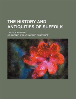 The History and Antiquities of Suffolk; Thingoe Hundred