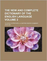 The New and Complete Dictionary of the English Language Volume 2; to Which Is Prefixed, a Comprehensive Grammar