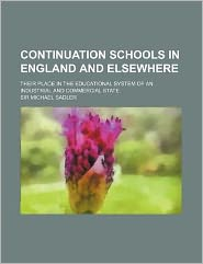 Continuation Schools in England and Elsewhere; Their Place in the Educational System of an Industrial and Commercial State