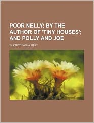 Poor Nelly; by the Author of 'Tiny Houses' and Polly and Joe