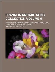 Franklin Square Song Collection Volume 5; Two Hundred Favorite Songs and Hymns for Schools and Homes, Nursery and Fireside
