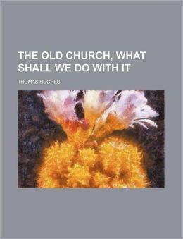 The Old Church, What Shall We Do with It