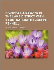Highways and Byways in the Lake District with Illustrations by Joseph Pennell