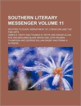 Southern Literary Messenger Volume 11; Devoted to Every Department of Literature and the Fine Arts