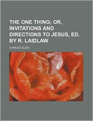 The One Thing; or, Invitations and Directions to Jesus, Ed by R Laidlaw