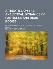 A Treatise on the Analytical Dynamics of Particles and Rigid Bodies; with an Introduction to the Problem of Three Bodies