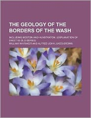 The Geology of the Borders of the Wash; Including Boston and Hunstanton