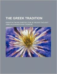 The Greek Tradition; Essays in the Reconstruction of Ancient Thought