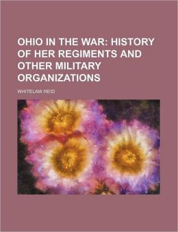 Ohio in the War; History of Her Regiments and Other Military Organizations