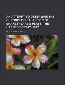 An Attempt to Determine the Chronological Order of Shakespeare's Plays, the Harness Essay, 1877