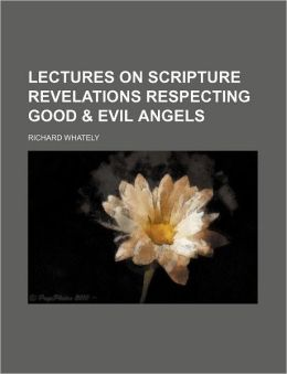 Lectures on Scripture Revelations Respecting Good & Evil Angels