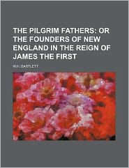 The Pilgrim Fathers; or the Founders of New England in the Reign of James The