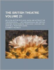 The British Theatre Volume 21; or, a Collection of Plays, Which Are Acted at the Theaters Royal with Biographical and Critical Remarks Mountaineers