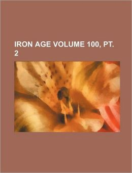 Iron Age Volume 100, PT. 2