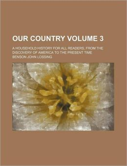Our Country Volume 3; A Household History for All Readers, from the Discovery of America to the Present Time