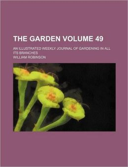 The Garden Volume 49; An Illustrated Weekly Journal of Gardening in All Its Branches