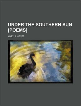 Under the Southern Sun [Poems]