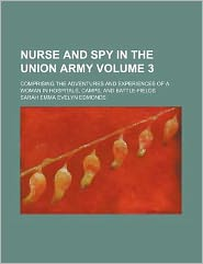 Nurse and Spy in the Union Army Volume 3; Comprising the Adventures and Experiences of a Woman in Hospitals, Camps, and Battle-Fields