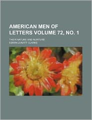 American Men of Letters Volume 72, No 1; Their Nature and Nurture