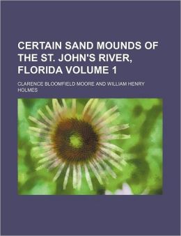 Certain Sand Mounds of the St John's River, Florida