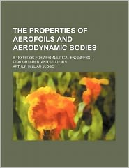 The Properties of Aerofoils and Aerodynamic Bodies; a Textbook for Aeronautical Engineers, Draughtsmen, and Students
