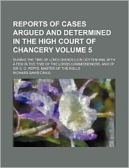 Reports of Cases Argued and Determined in the High Court of Chancery Volume 5; During the Time of Lord Chancellor Cottenham, with a Few in the Time Of