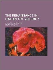 The Renaissance in Italian Art Volume 1; a Series in Nine Parts