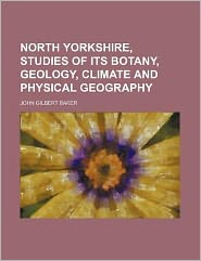 North Yorkshire, Studies of Its Botany, Geology, Climate and Physical Geography