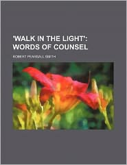 'Walk in the Light'; Words of Counsel