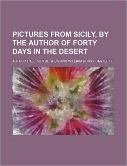 Pictures from Sicily, by the Author of Forty Days in the Desert