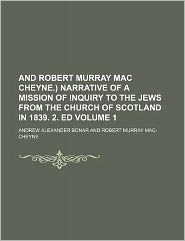 And Robert Murray Mac Cheyne ) Narrative of a Mission of Inquiry to the Jews from the Church of Scotland In 1839