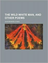 The Wild White Man, and Other Poems