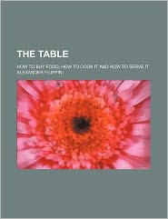 The table; how to buy food, how to cook it and how to serve it