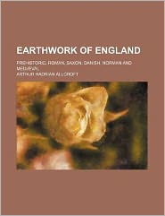 Earthwork of England; Prehistoric, Roman, Saxon, Danish, Norman and Mediaeval