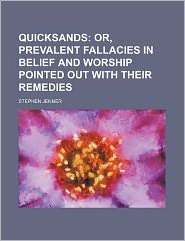 Quicksands; or, Prevalent fallacies in belief and worship pointed out with their remedies