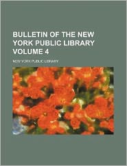Bulletin of the New York Public Library Volume 4